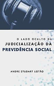 O LADO OCULTO DA JUDICIALIZAÇÃO DA PREVIDÊNCIA SOCIAL