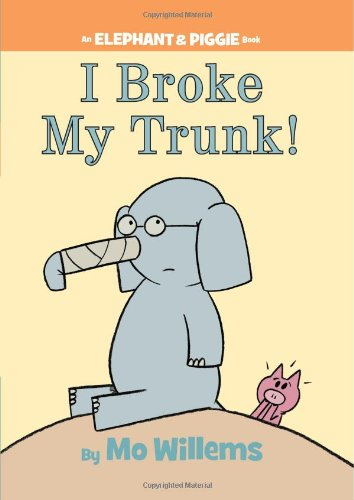 I Broke My Trunk! (An Elephant and Piggie Book) cover