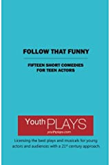Follow That Funny: Fifteen Short Comedies for Teen Actors Paperback