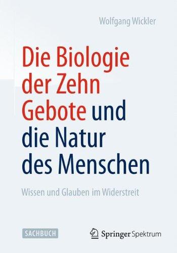 Die Biologie der Zehn Gebote und die Natur des Menschen: Wissen und Glauben im Widerstreit (German Edition)