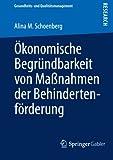 Ökonomische Begründbarkeit Von Maßnahmen der Behindertenförderung, Springer Staff and Schoenberg, Alina M., 3658005181