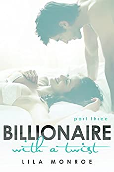 Billionaire With A Twist 3 by [Monroe, Lila]