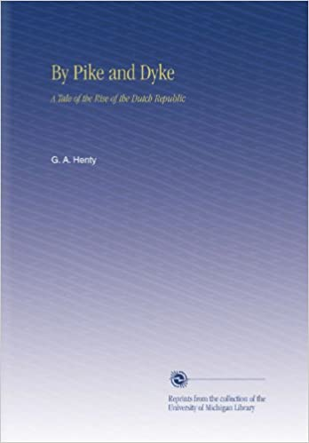 By Pike and Dyke: A Tale of the Rise of the Dutch Republic