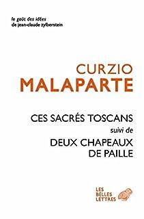 Ces sacrés Toscans ; suivi de Deux chapeaux de paille d'Italie, Malaparte, Curzio