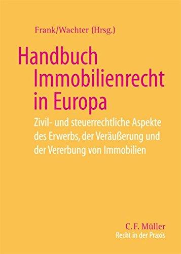 Handbuch Immobilienrecht in Europa: Zivil- und steuerrechtliche Aspekte des Erwerbs, der Veräußerung und der Vererbung von Immobilien (Recht in der Praxis)