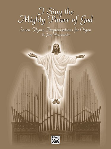 God Organ - I Sing the Mighty Power of God: Seven Hymn Improvisations for Organ (H. W. Gray Organ)