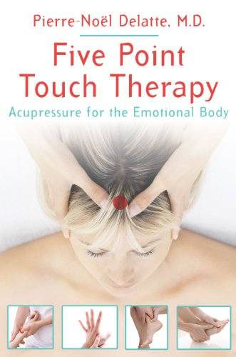 - Five Point Touch Therapy: Acupressure for the Emotional Body