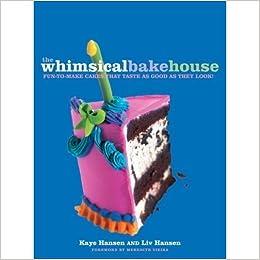 The Whimsical Bakehouse Fun To Make Cakes That Taste As Good As