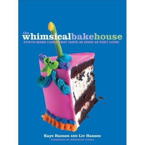 The Whimsical Bakehouse: Fun-to-Make Cakes That Taste as Good as They Look by Kaye Hansen