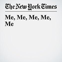 Me, Me, Me, Me, Me