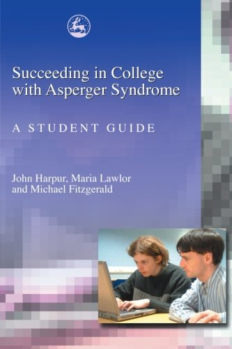 Succeeding in College with Asperger Syndrome: A student guide (Best Colleges For Students With Asperger Syndrome)