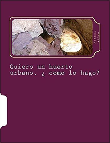 Quiero un huerto urbano, ¿ como lo hago?: Amazon.es: Jose Manuel ...
