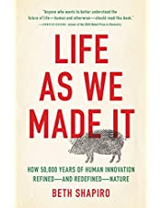 Life as We Made It: How 50,000 Years of Human Innovation Refined―and Redefined―Nature