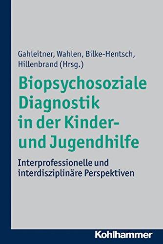 Download Biopsychosoziale Diagnostik in der Kinder- und Jugendhilfe: Interprofessionelle und interdisziplinäre Perspektiven (German Edition) Pdf