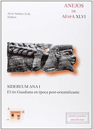 Sidereum Ana I: El río Guadiana en época post-orientalizante (Anejos de Archivo Español de Arqueología) por Jiménez Ávila, Javier