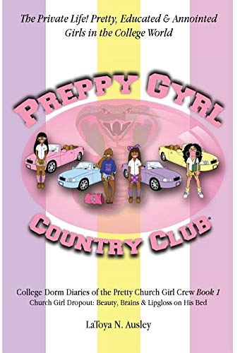 Search : Preppy Gyrl Country Club: College Dorm Diaries of the Pretty Church Girl Crew: Church Girl Dropout-Beauty, Brains & Lipgloss on His Bed