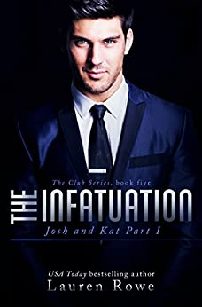 The Infatuation: Josh and Kat Part I (The Club Series Book 5) by [Rowe, Lauren]