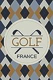 Golf France: Bloc-notes et journal pour les golfeurs avec modèles pour le suivi des performances, les scores, le journal des statistiques et les dates des événements (French Edition)