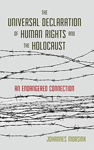 The Universal Declaration of Human Rights and the Holocaust: An Endangered Connection (United Nations Declaration Of Human Rights 1948)