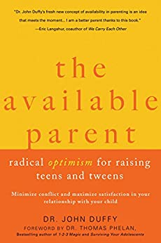 The Available Parent: Radical Optimism for Raising Teens and Tweens by [Duffy, John]