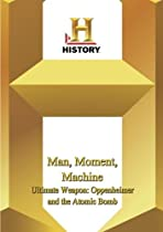 History -- Man, Moment, Machine:  Ultimate Weapon: Oppenheimer and the Atomic Bomb