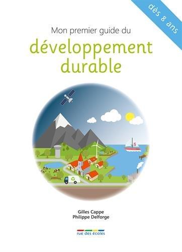 Mon premier guide du développement durable Poche – 26 février 2016 Gilles Cappe Philippe Delforge RUE DES ECOLES EDITIONS 2820804780
