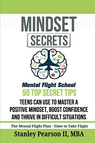 Mindset Secrets: 50 Top Secret Tips Teens Can use To Master a Positive Mindset, Boost Confidence and Thrive in Difficult Situations