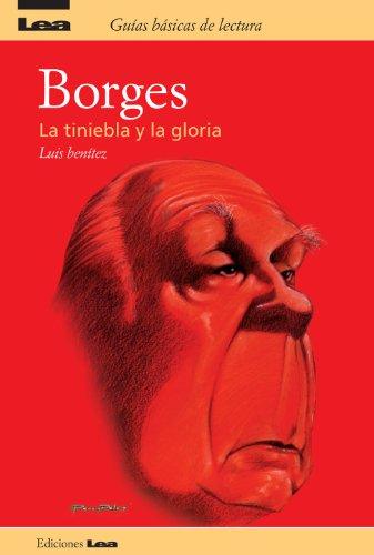 Descargar Libro Borges, La Tiniebla Y La Gloria Luis Benítez