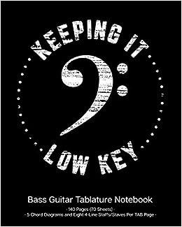 Keeping It Low Key Bass Guitar Tablature Manuscript Notebook Bass