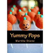 Stone, Martha [ Yummy Pops: Quick, Unique and Surprising Pops Recipes ] [ YUMMY POPS: QUICK, UNIQUE AND SURPRISING POPS RECIPES ] Sep - 2013 { Paperback }