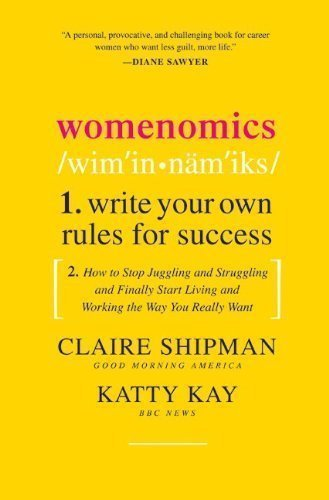 By Claire Shipman, Katty Kay: Womenomics: Write Your Own Rules for Success