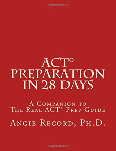 ACT Preparation in 28 Days: A Companion to The Real ACT Prep Guide