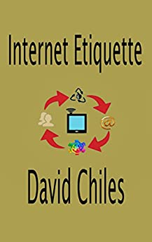 Internet Etiquette: Netiquette Fundamentals by [Chiles, David]