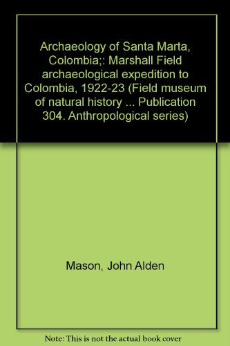 Archaeology of Santa Marta, Colombia;: Marshall Field archaeological expedition to Colombia, 1922-23 (Field museum of natural history ... Publication 304. Anthropological series)
