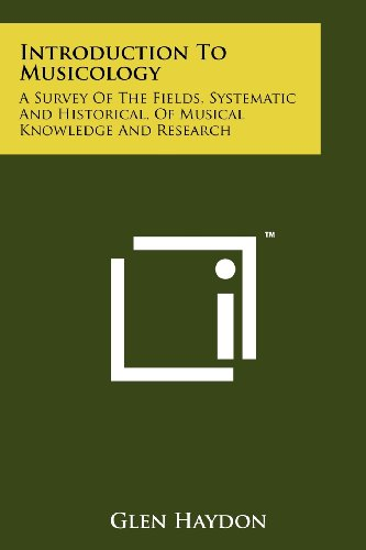 Introduction To Musicology: A Survey Of The Fields, Systematic And Historical, Of Musical Knowledge And Research