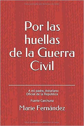 Por las huellas de la Guerra Civil: A mi Padre, Asturiano Oficial de ...