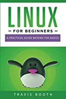 Linux for Beginners: A Practical Guide Beyond the Basics Front Cover