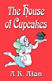 The House of Cupcakes, A. R. Alan, 1601450761