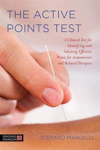 The Active Points Test: A Clinical Test for Identifying and Selecting Effective Points for Acupuncture and Related Therapies