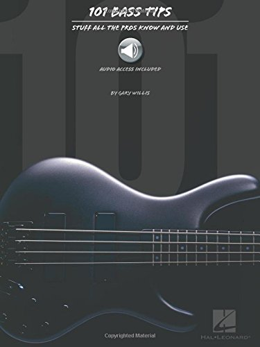 101 Bass Tips: Stuff All the Pros Know and Use