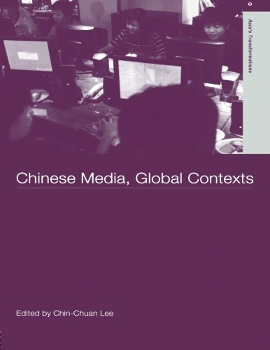Chinese Media, Global Contexts (Asia's Transformations)