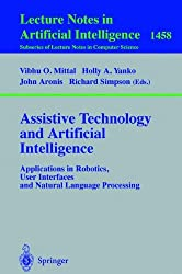 Assistive Technology and Artificial Intelligence: Applications in Robotics, User Interfaces and Natural Language Processing (Lecture Notes in Computer ... / Lecture Notes in Artificial Intelligence)