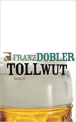 Tollwut: Roman: Amazon.de: Dobler, Franz: Bücher