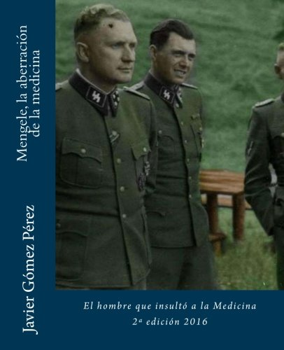 Mengele, la aberracion de la medicina (Spanish Edition) [Javier Gomez Perez] (Tapa Blanda)