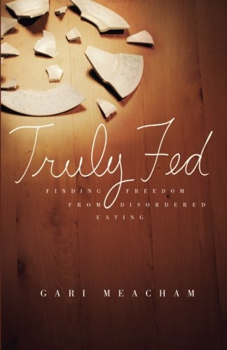 Truly Fed: Finding Freedom from Disordered Eating