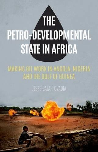The Petro Developmental State In Africa  Making Oil Work In Angola  Nigeria  And The Gulf Of Guinea