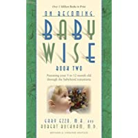 On Becoming Babywise, Book Two: Parenting Your Five to Twelve-Month-Old Throu...