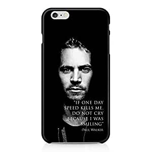 If One Day Speed Kills Me Dont Cry Because I Was Smiling Paul Walker Hard Plastic Snap-On Case Cover For iPhone 6 Plus