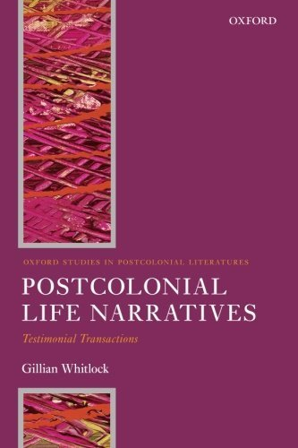 Postcolonial Life Narrative: Testimonial Transactions (Oxford Studies in Postcolonial Literatures) by Gillian Whitlock (2015-06-30)