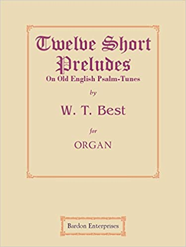 Twelve Short Preludes on Old English Psalm-Tunes for Organ: W  T
